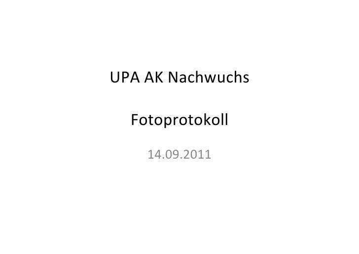 UPA AK Nachwuchs                  Fotoprotokoll                      14.09.2011