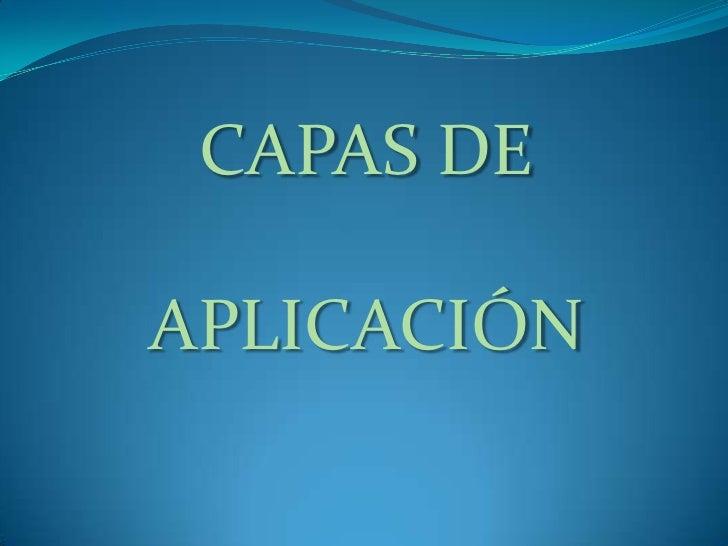 CAPAS DE <br />APLICACIÓN<br />