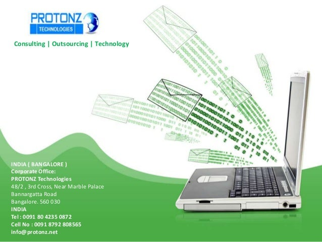 Consulting   Outsourcing   Technology  INDIA ( BANGALORE ) Corporate Office: PROTONZ Technologies 48/2 , 3rd Cross, Near M...