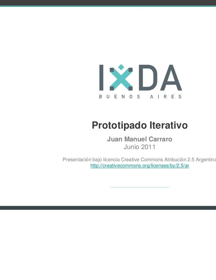 Prototipado Iterativo                   Juan Manuel Carraro                        Junio 2011Presentación bajo licencia Cr...