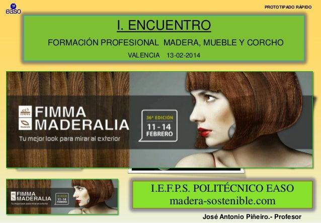 PROTOTIPADO RÁPIDO  I. ENCUENTRO FORMACIÓN PROFESIONAL MADERA, MUEBLE Y CORCHO VALENCIA  13-02-2014  PROTOTIPADO RÁPIDO  I...