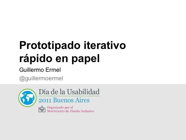 Prototipado iterativo rápido en papel <ul><li>Guillermo Ermel </li></ul><ul><ul><li>@guillermoermel </li></ul></ul>