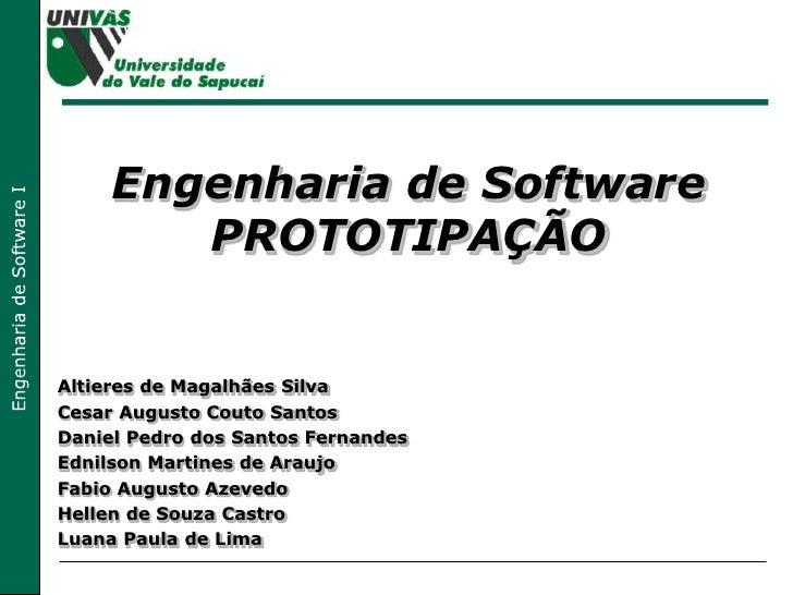 Engenharia de Software PROTOTIPAÇÃO Altieres de Magalhães Silva Cesar Augusto Couto Santos Daniel Pedro dos Santos Fernand...