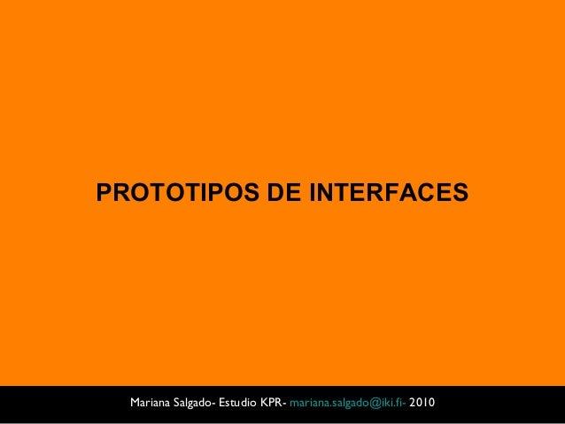 PROTOTIPOS DE INTERFACES Mariana Salgado- Estudio KPR- mariana.salgado@iki.fi- 2010