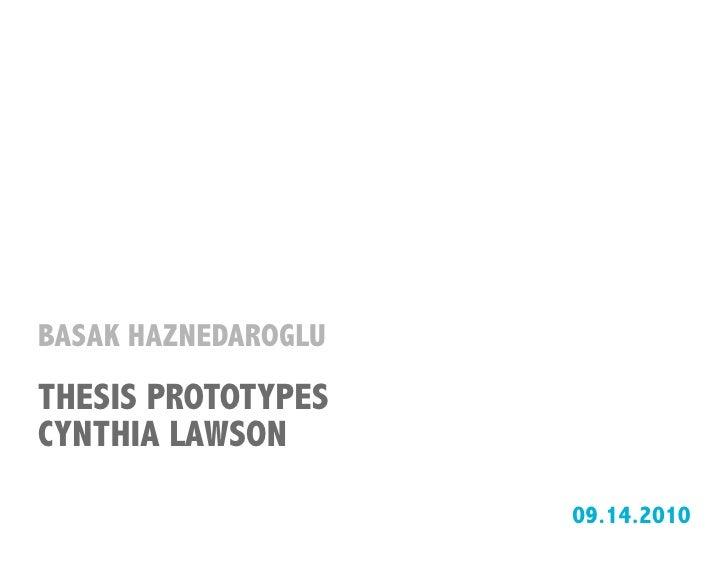 BASAK HAZNEDAROGLU THESIS PROTOTYPES CYNTHIA LAWSON                       09.14.2010