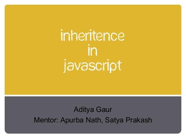 inheritenceinJavascriptAditya GaurMentor: Apurba Nath, Satya Prakash