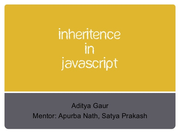 inheritence            in        Javascript           Aditya GaurMentor: Apurba Nath, Satya Prakash