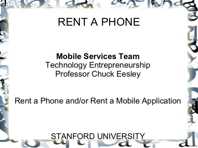 RENT A PHONE          Mobile Services Team        Technology Entrepreneurship          Professor Chuck EesleyRent a Phone ...