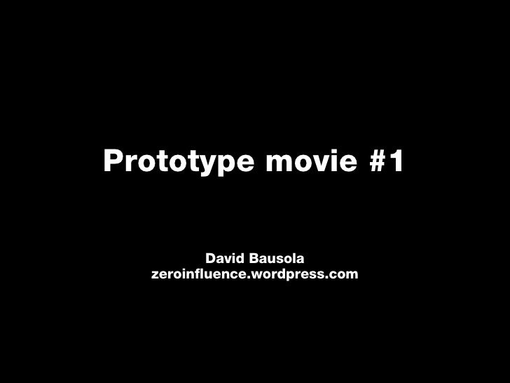 Prototype movie #1 David Bausola zeroinfluence.wordpress.com