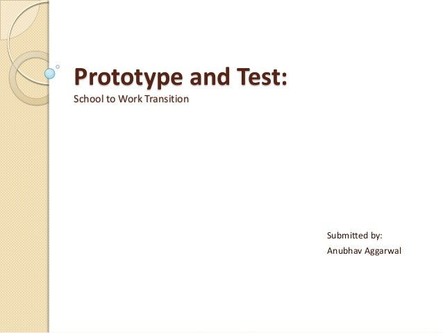 Prototype and Test: School to Work Transition Submitted by: Anubhav Aggarwal