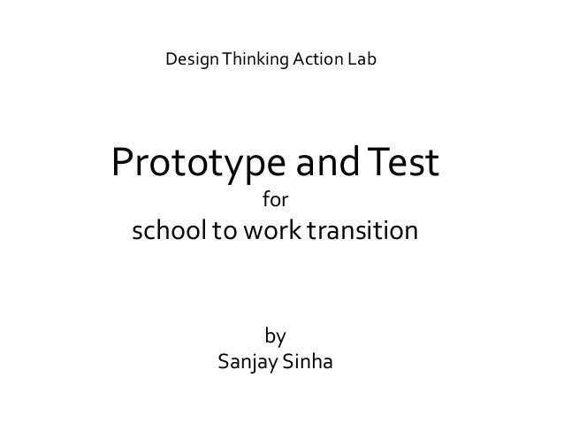 DesignThinking Action Lab Prototype andTest for school to work transition by Sanjay Sinha
