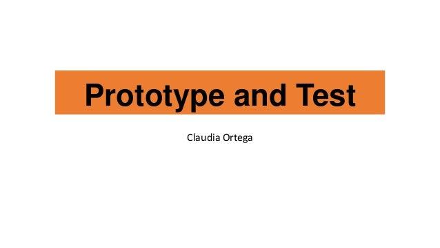 Prototype and Test Claudia Ortega