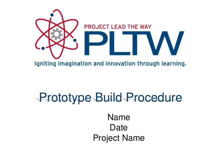 Prototype Build Procedure             Name             Date         Project Name