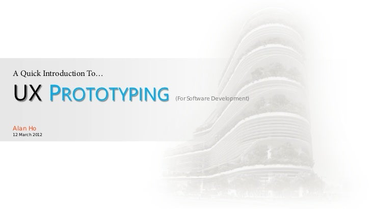 A Quick Introduction To…UX PROTOTYPING             (For Software Development)Alan Ho12 March 2012