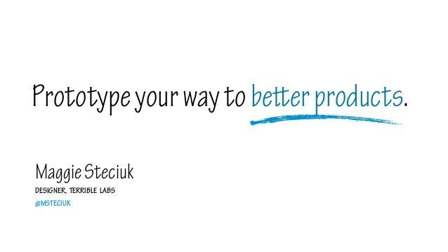 MaggieSteciuk DESIGNER, TERRIBLE LABS @MSTECIUK Prototypeyourwaytobeerproducts.