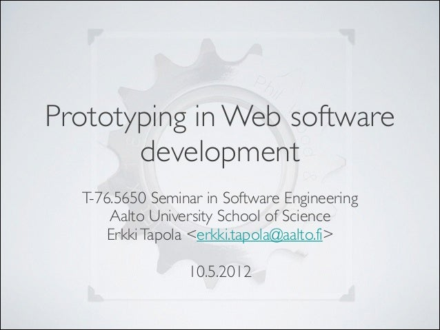 Prototyping in Web software development T-76.5650 Seminar in Software Engineering	  Aalto University School of Science	  E...