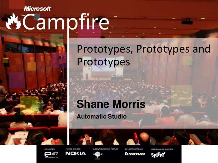 Prototypes, Prototypes andPrototypesShane MorrisAutomatic Studio