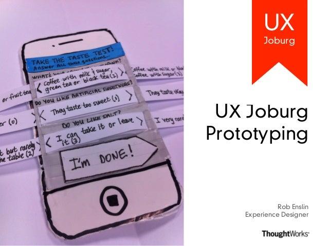 UX         Joburg UX JoburgPrototyping              Rob Enslin    Experience Designer