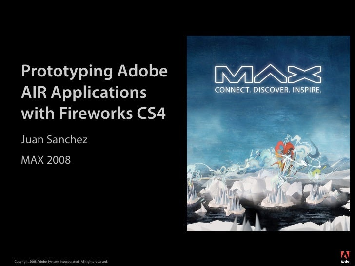 Prototyping Adobe     AIR Applications     with Fireworks CS4     Juan Sanchez     MAX 2008                               ...