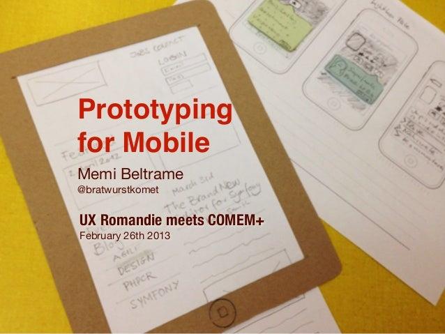 Prototypingfor MobileMemi Beltrame@bratwurstkometUX Romandie meets COMEM+February 26th 2013