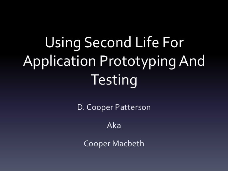 Using Second Life For Application Prototyping And Testing<br />D. Cooper Patterson <br />Aka<br />Cooper Macbeth<br />