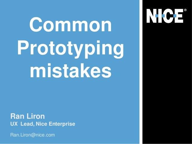 Common  Prototyping   mistakesRan LironUX Lead, Nice EnterpriseRan.Liron@nice.com