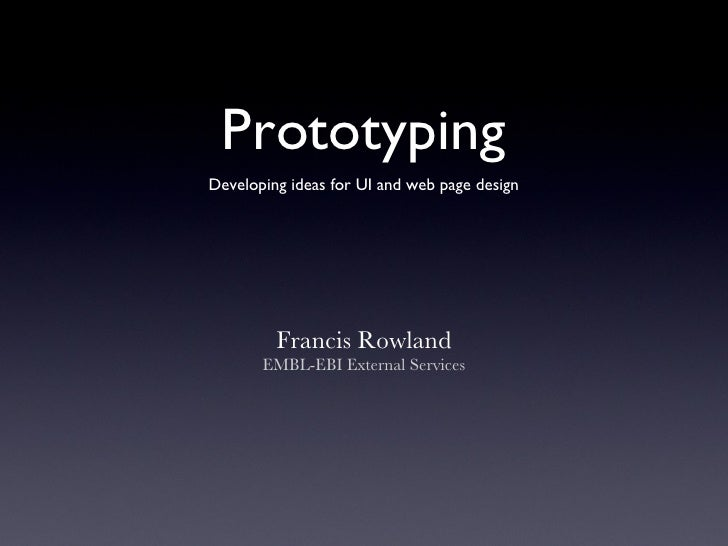 Prototyping <ul><li>Francis Rowland </li></ul><ul><li>EMBL-EBI External Services </li></ul>Developing ideas for UI and web...