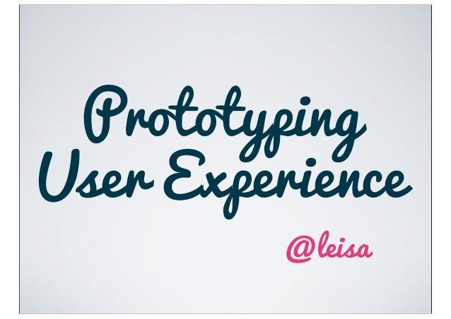 PrototypingUser Experience          @leisa