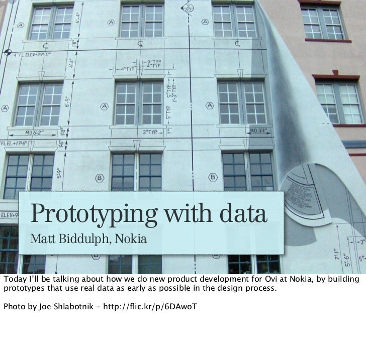 Prototyping with data      Matt Biddulph, NokiaToday I'll be talking about how we do new product development for Ovi at No...