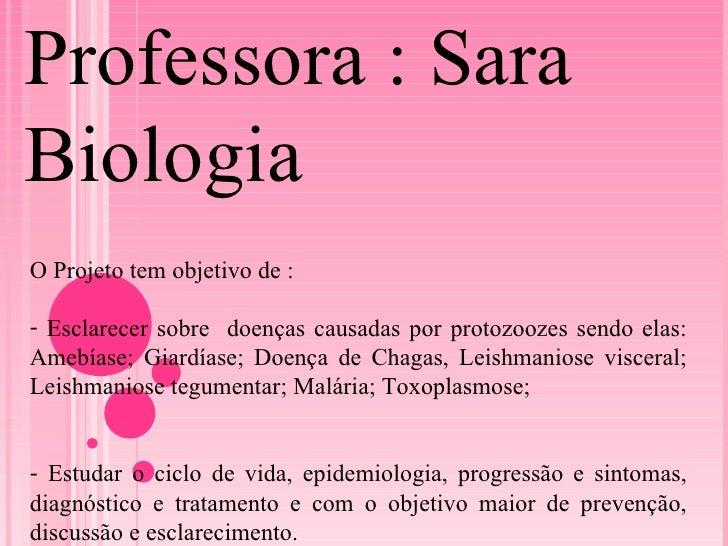 <ul><li>O Projeto tem objetivo de : </li></ul><ul><li>Esclarecer sobre  doenças causadas por protozoozes sendo elas: Amebí...