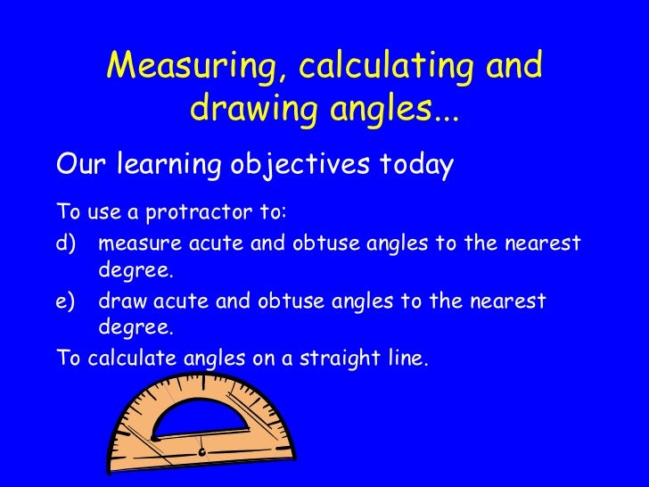 Measuring, calculating and drawing angles... <ul><li>Our learning objectives today </li></ul><ul><li>To use a protractor t...