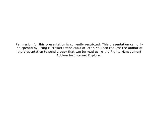 Permission for this presentation is currently restricted. This presentation can only be opened by using Microsoft Office 2...