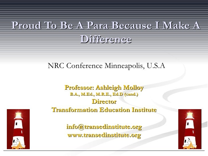 Proud To Be A Para Because I Make A Difference Professor: Ashleigh Molloy B.A., M.Ed., M.R.E., Ed.D (cand.) Director Trans...