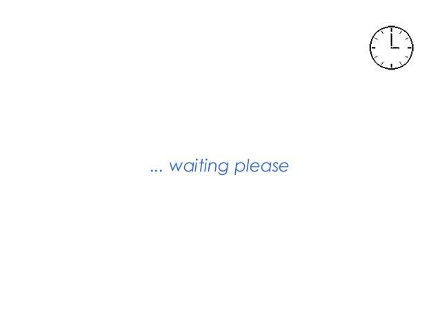 ... waiting please