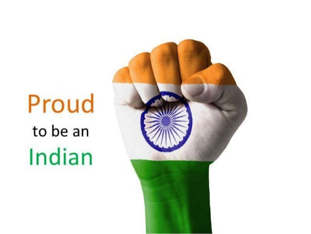 proud to be indian essay I am proud to be an indian because i have the freedom to speak, write and protest against evil doings i am proud to be indian as we have festivals to celebrate throughout the year and in my class there are students from all religions.
