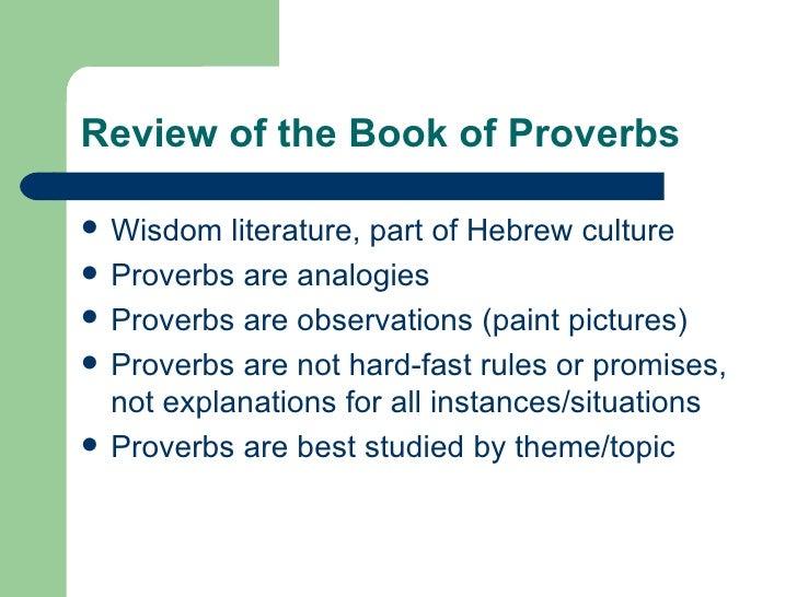 Review of the Book of Proverbs <ul><li>Wisdom literature, part of Hebrew culture </li></ul><ul><li>Proverbs are analogies ...