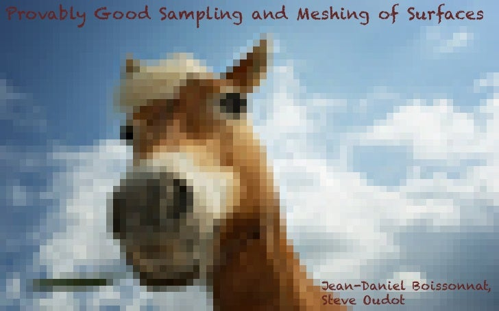 Provably Good Sampling and Meshing of Surfaces                              Jean-Daniel Boissonnat,                       ...