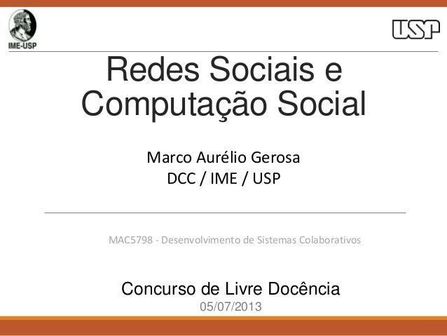 Redes Sociais e Computação Social Marco Aurélio Gerosa DCC / IME / USP  MAC5798 - Desenvolvimento de Sistemas Colaborativo...