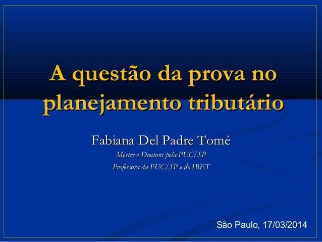 A questão da prova noA questão da prova no planejamento tributárioplanejamento tributário Fabiana Del Padre ToméFabiana De...