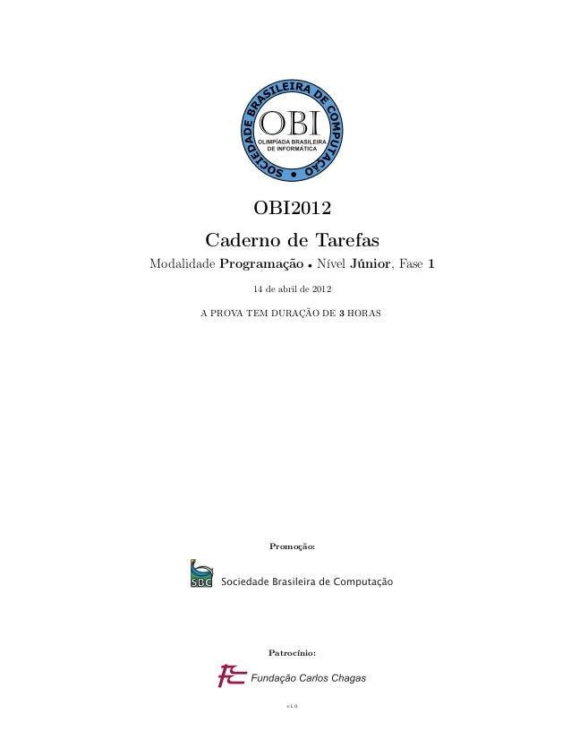 OBI2012 Caderno de Tarefas Modalidade Programação • Nível Júnior, Fase 1 14 de abril de 2012 A PROVA TEM DURAÇÃO DE 3 HORA...