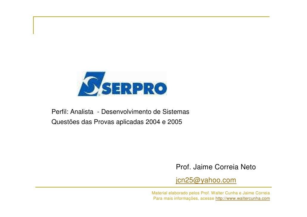 Perfil: Analista - Desenvolvimento de Sistemas Questões das Provas aplicadas 2004 e 2005                                  ...