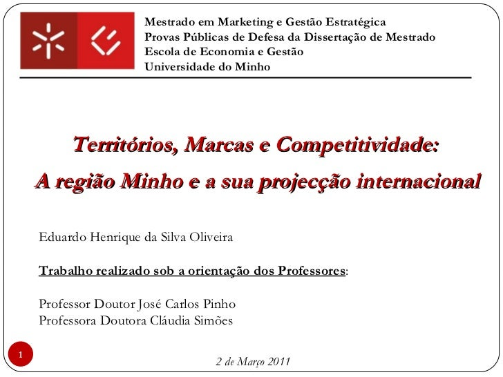 Territórios, Marcas e Competitividade:  A região Minho e a sua projecção internacional Mestrado em Marketing e Gestão Estr...
