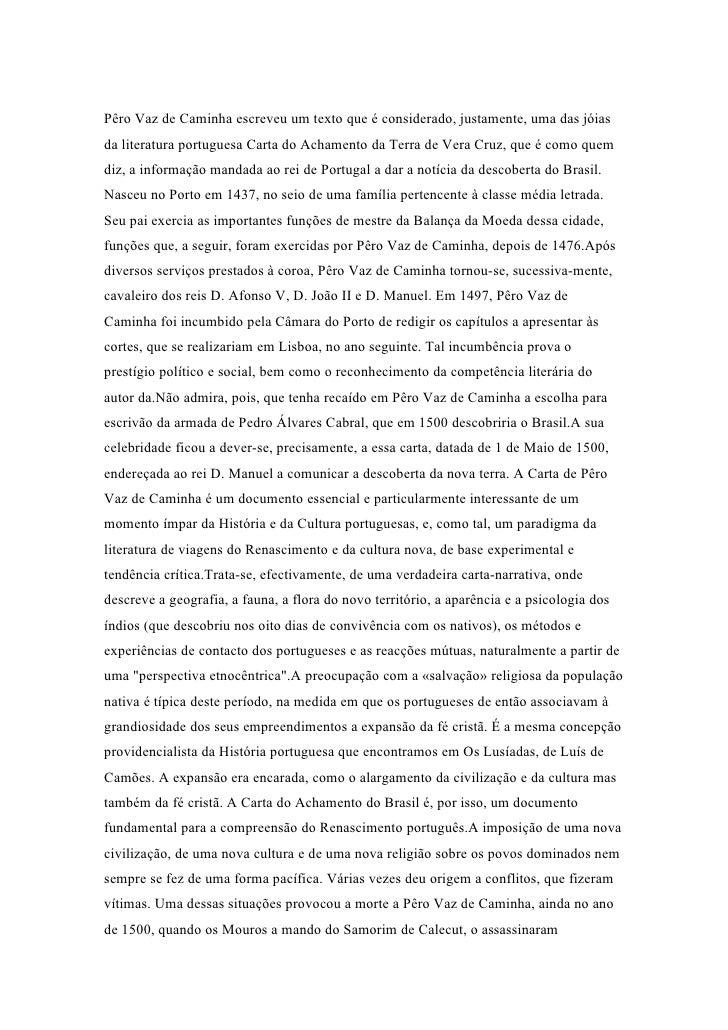 Pêro Vaz de Caminha escreveu um texto que é considerado, justamente, uma das jóias da literatura portuguesa Carta do Acham...