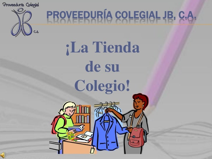 Proveeduría Colegial JB, C.A.<br />¡La Tienda <br />de su <br />Colegio!<br />