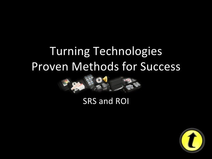 Turning Technologies Proven Methods for Success SRS and ROI