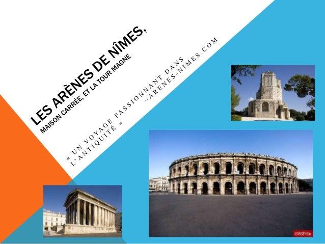 • Les Arènes ont construit pendant la premier siècle. • L'empereur Auguste est responsable pour leurs construction. • Nîme...