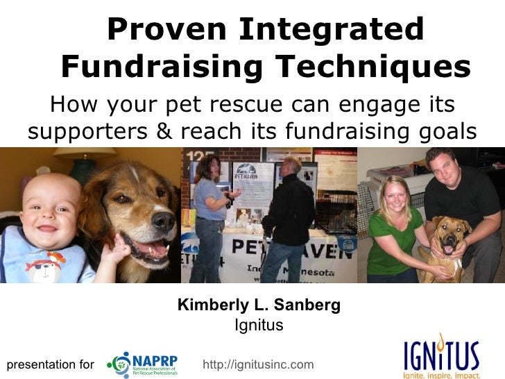 Proven Integrated Fundraising Techniques How your pet rescue can engage its supporters & reach its fundraising goals prese...