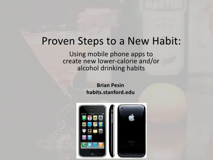Proven Steps to a New Habit:<br />Using mobile phone apps to create new lower-calorie and/or alcohol drinking habits<br />...