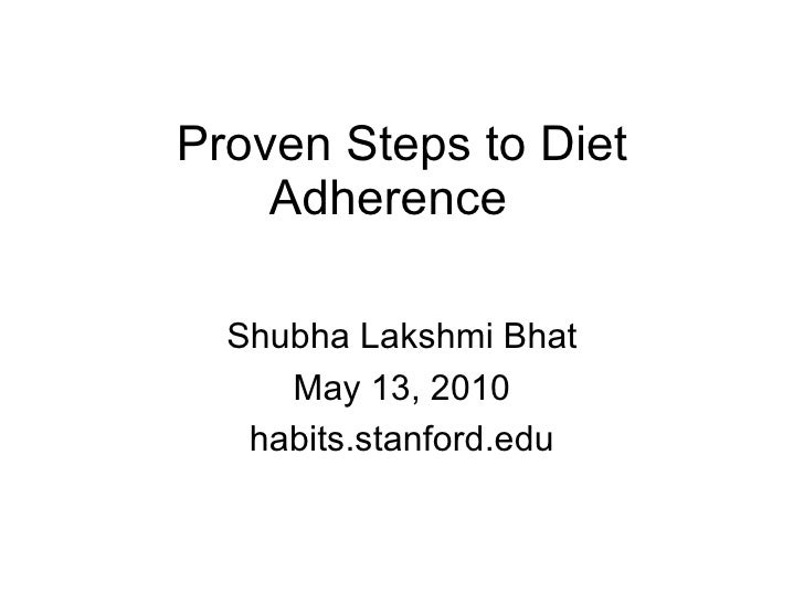Proven Steps to Diet Adherence  Shubha Lakshmi Bhat May 13, 2010 habits.stanford.edu