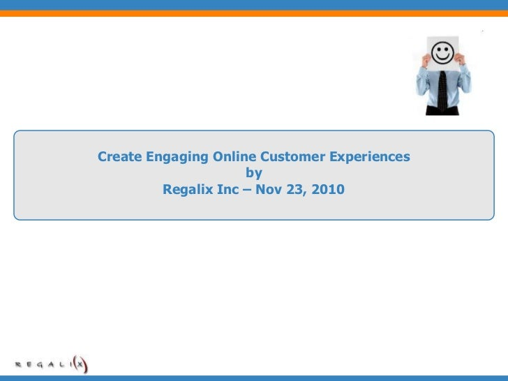 Create Engaging Online Customer Experiences                     by         Regalix Inc – Nov 23, 2010